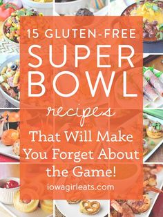 15 Gluten-Free Super Bowl recipes that will make you forget about the game, because everyone knows it's all about the food! | iowagirleats.com