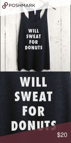 Will Sweat For Donuts racerback tank. Workout- gym Will Sweat For Donuts racerback tank. Perfect gym attire or workout tank. All sizes available. Tops Tank Tops