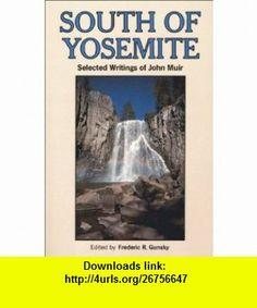 South of Yosemite Selected Writings of John Muir (0719609970958) John Muir, Frederic R. Gunsky , ISBN-10: 0899970958  , ISBN-13: 978-0899970950 ,  , tutorials , pdf , ebook , torrent , downloads , rapidshare , filesonic , hotfile , megaupload , fileserve