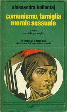 KOLLONTAJ Aleksandra, Comunismo, famiglia, morale sessuale Roma, Savelli, (Cultura Politica 168), 1976