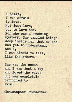 I admit, I was afraid to love... -Christopher Poindexter