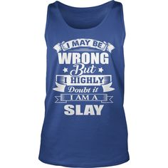 i'm SLAY, i may be wrong but i highly doubt it. #gift #ideas #Popular #Everything #Videos #Shop #Animals #pets #Architecture #Art #Cars #motorcycles #Celebrities #DIY #crafts #Design #Education #Entertainment #Food #drink #Gardening #Geek #Hair #beauty #Health #fitness #History #Holidays #events #Home decor #Humor #Illustrations #posters #Kids #parenting #Men #Outdoors #Photography #Products #Quotes #Science #nature #Sports #Tattoos #Technology #Travel #Weddings #Women