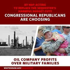 The White House  Republicans in Congress are choosing to cut programs that support our service members and their families instead of closing tax loopholes benefiting oil companies. President Obama has a plan to resolve harmful budget cuts and reduce the deficit in a balanced way: http://wh.gov/sequester