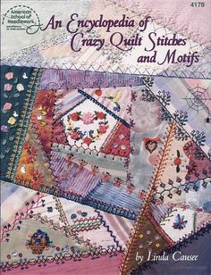 An Encyclopedia of Crazy Quilt Stitches and Motifs by Linda Causee