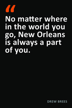 Drew Brees New Orleans Quote, couldn't be truer!