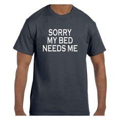 Funny Humor Tshirt Sorry My Bed Needs Me model xx50313