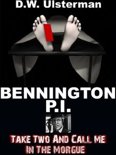 """BENNINGTON P.I.  """"Take Two And Call Me In The Morgue"""": Bennington #3 by D.W. Ulsterman, http://www.amazon.com/dp/B00IS77N2U/ref=cm_sw_r_pi_dp_7s5Btb1730M1G"""