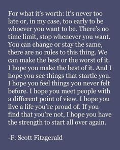 Eric Roth in the screenplay, The Curious Case of Benjamin Button, originally authored by F. Scott Fitzgerald (though the words are not Fitzgerald's) Now Quotes, Great Quotes, Words Quotes, Quotes To Live By, Life Quotes, Funny Quotes, Inspirational Quotes, Sayings, Motivational