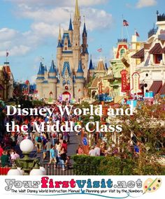 Disney World and the Middle Class  from yourfirstvisit.net | Interesting commentary ... (with some helpful suggestions that CAN make a Disney vacation somewhat affordable for those who think it is beyond their reach).