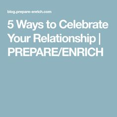 5 Ways to Celebrate Your Relationship | PREPARE/ENRICH