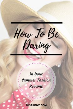 How To Be Daring In Your Summer Fashion Revamp