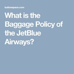 What is the Baggage Policy of the JetBlue Airways?