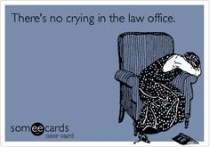 There's no crying in the law office.