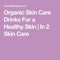Organic Skin Care Drinks For a Healthy Skin | In 2 Skin Care