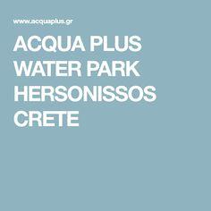 ACQUA PLUS WATER PARK HERSONISSOS CRETE