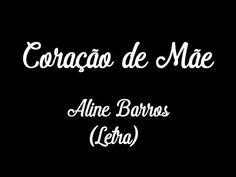 Coração de mãe - Aline Barros (Letra) - YouTube