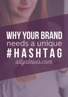 Why Your Brand Needs a Unique Hashtag // allynlewis.com