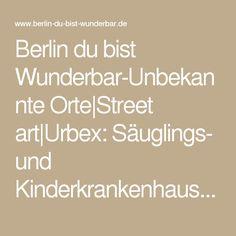 Berlin du bist Wunderbar-Unbekannte Orte|Street art|Urbex: Säuglings- und Kinderkrankenhaus Berlin Weißensee