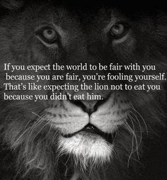 If you expect the world to be fair, with you because you are fair you're fooling yourself. | Inspirational Quotes