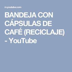 BANDEJA CON CÁPSULAS DE CAFÉ (RECICLAJE) - YouTube