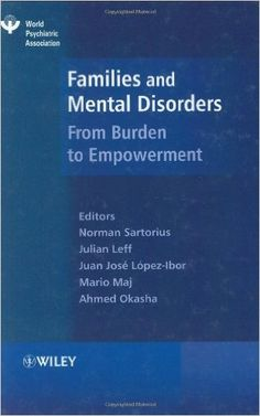 Families and mental disorders : from burden to empowerment / edited by Norman Sartorius ... [et al.]