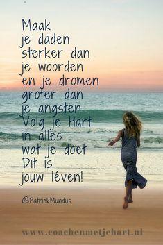 Maak je daden sterker dan je woorden en je dromen groter dan je angsten... ~