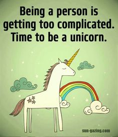 Being a person is too complicated - it's time to be a unicorn!