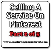 Selling A Service On Pinterest Part 2 of 5