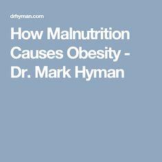 How Malnutrition Causes Obesity - Dr. Mark Hyman