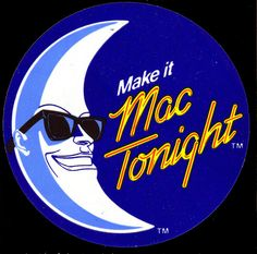 "Mac Tonight promo sticker - 1986.    Mac Tonight was a character introduced back in 1986 to help sell the ""late night"" menu at McDonald's. He was a crescent-moon-headed lounge singer, and he was cool."