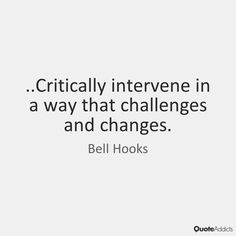 bell hooks quotes | To build community requires vigilant awareness of the work we must ...