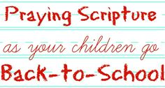Praying scripture for your children as they go back to school.