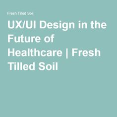 """User experience and user interface in healthcare - an industry focused around the """"user"""" or patient - will continue to gain importance for physicians and patients alike. Ui Ux Design, User Interface, Health Care, Fresh, Education, Future, Future Tense, Onderwijs, Learning"""