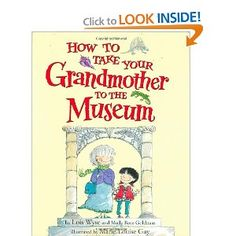 How to Take Your Grandmother to the Museum: Molly Rose Goldman, Lois Wyse, Marie-Louise Gay.  Great book to read before going to the American Museum of Natural History (or any natural history museum).  Sweet interactions between grandmother & granddaughter.