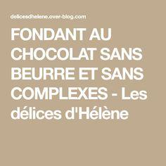 FONDANT AU CHOCOLAT SANS BEURRE ET SANS COMPLEXES - Les délices d'Hélène