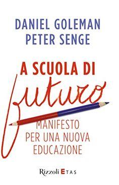 A scuola di futuro: Manifesto per una nuova educazione di [Goleman, Daniel, Senge, Peter]