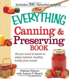 The Everything Canning and Preserving Book: All you need to know to enjoy natural, healthy foods year round (Everything (Cooking)) by Patricia Telesco