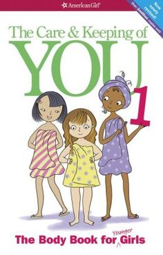 The Care and Keeping of You, 1: The Body Book for Younger Girls I found this book very good at about 9 or 10 years old I think there is one for boys too.