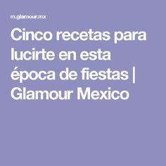Cinco recetas para lucirte en esta época de fiestas | Glamour Mexico