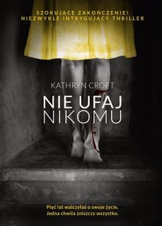 Nie ufaj nikomu - Kathryn Croft | okładka Good Books, Books To Read, Books New Releases, Coffee And Books, Romans, Thriller, Reading, Movie Posters, Manicure