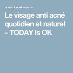 Le visage anti acné quotidien et naturel – TODAY is OK