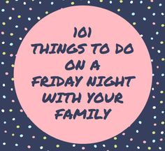101 Things to Do on a Friday Night with your Family It's FRIDAY!! Or as we say in my family – it's FRI-YAY! There's nothing like spending Friday night at home with your family! With 5 kids, I cherish and love being with my family on Friday nights. As they get older, I know my…