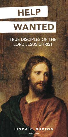 Help Wanted: True disciples of the Lord Jesus Christ. —Linda K. Burton
