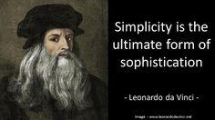 Simplicity is the ultimate form of sophistication. Leonardo da Vinci