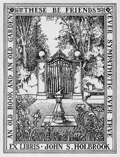 wonderful old bookplate: 'An old book an old garden, these be friends ever sympathetic ever true;'