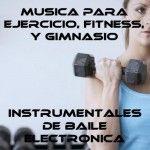 Musica Para Ejercicio, Fitness, Y Gimnasio: Instrumentales De Baile Electrónica