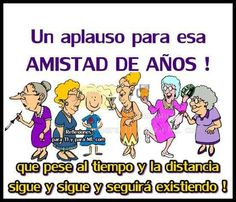 A good applause for that old FRIENDSHIP that no matter time and distance continues and will continue forever. Real Life Quotes, Me Quotes, Funny Quotes, Qoutes, Funny Spanish Memes, Spanish Quotes, Mafalda Quotes, Old Friendships, Happy Wishes