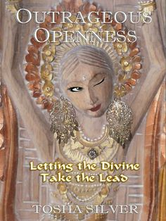 Amazon.com: Outrageous Openness: Letting the Divine Take the Lead (9780983681700): Tosha Silver: Books