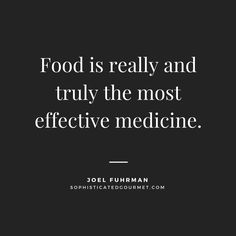 """Food is really and truly the most effective medicine."" - Joel Fuhrman"