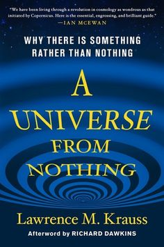 A Universe from Nothing: Why There Is Something Rather Than Nothing by Lawrence Krauss